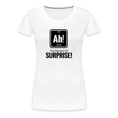 ah element of surprise - Women's Premium T-Shirt