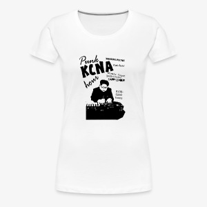 Kim Jong Il on the 1s and 2s - Women's Premium T-Shirt
