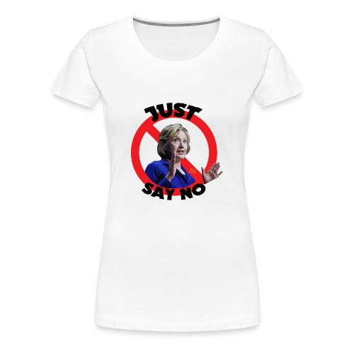 Just_say_no_to_Hilary_small - Women's Premium T-Shirt