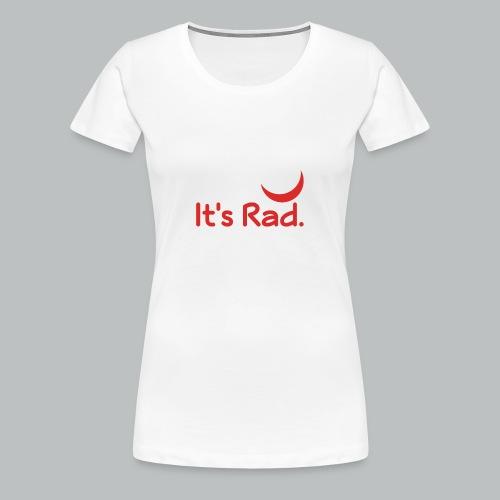It's Rad - Women's Premium T-Shirt