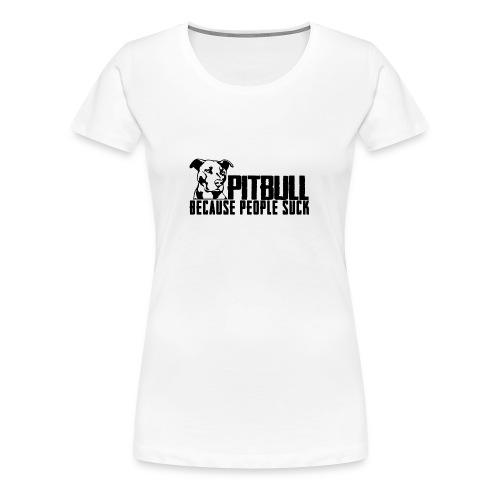Pitbull because people suck - Women's Premium T-Shirt