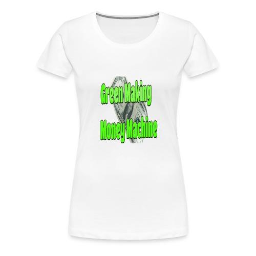 Green Making Money Machine - Women's Premium T-Shirt