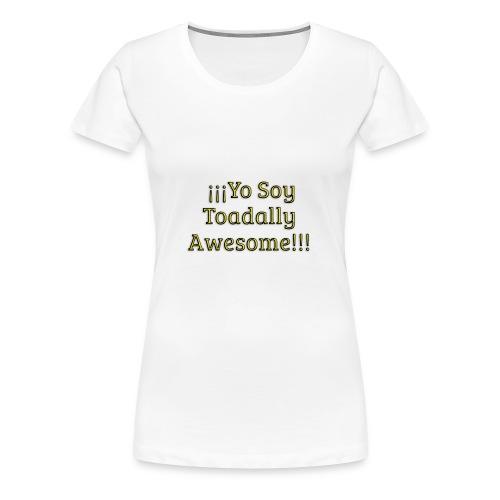 Yo Soy Toadally Awesome - Women's Premium T-Shirt