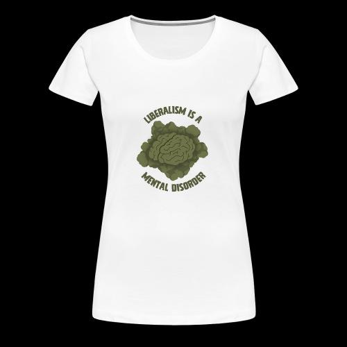 Liberalism Is A Mental Disorder - Women's Premium T-Shirt