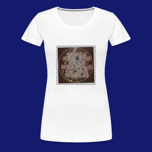 Gallifreyan Books are weapons - Women's Premium T-Shirt