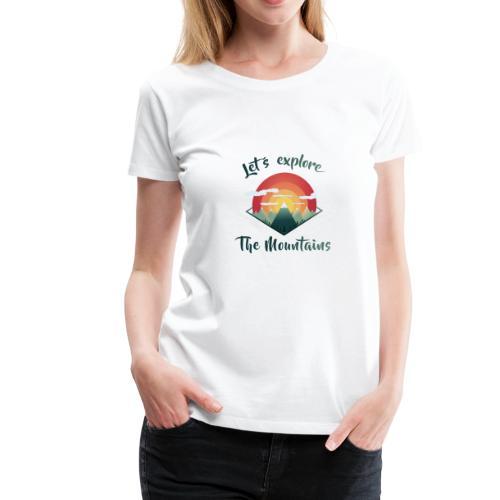 Lets explore the Mountains - Women's Premium T-Shirt