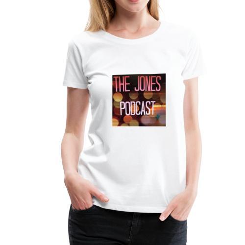 The Jones Podcast - Women's Premium T-Shirt