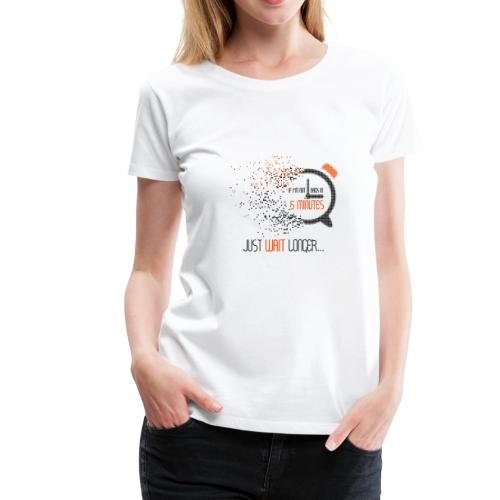 Just Wait - Women's Premium T-Shirt