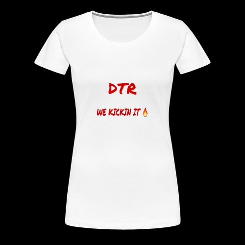 DTR KICKIN IT SHIRT 🔥 - Women's Premium T-Shirt
