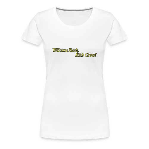 Welcome Back, Rich Crew - Women's Premium T-Shirt