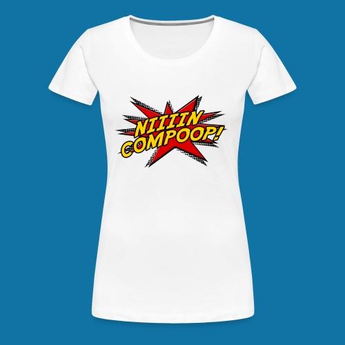Niiiincompoop - Women's Premium T-Shirt