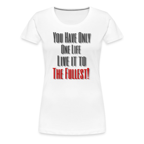 Live life to the fullest! - Women's Premium T-Shirt