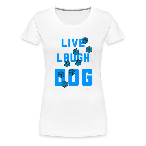 Live, Laugh, Dog - Women's Premium T-Shirt