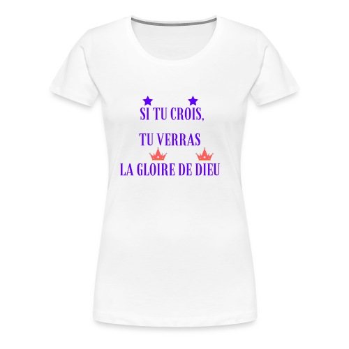 If you believe, you will see the glory of God - Women's Premium T-Shirt
