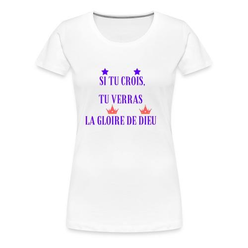 Si tu crois, tu verras la gloire de Dieu - T-shirt premium pour femmes