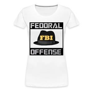 Fedoral Offense - Women's Premium T-Shirt