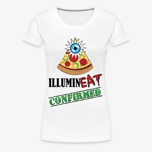Illuminati / IlluminEAT CONFIRMED! - Women's Premium T-Shirt