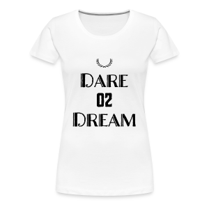 Dare 2 Dream - Women's Premium T-Shirt