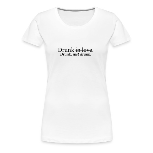 Drunk in love - Women's Premium T-Shirt