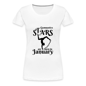 Gymnastics Stars Are Born in January - Women's Premium T-Shirt