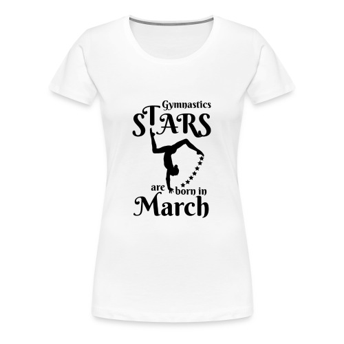 Gymnastics Stars Are Born in March - Women's Premium T-Shirt