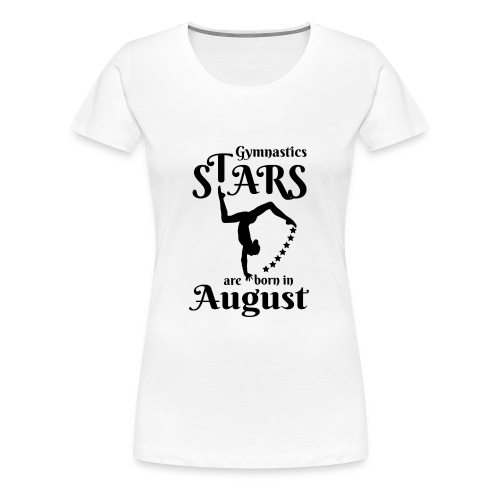 Gymnastics Stars Are Born in August - Women's Premium T-Shirt