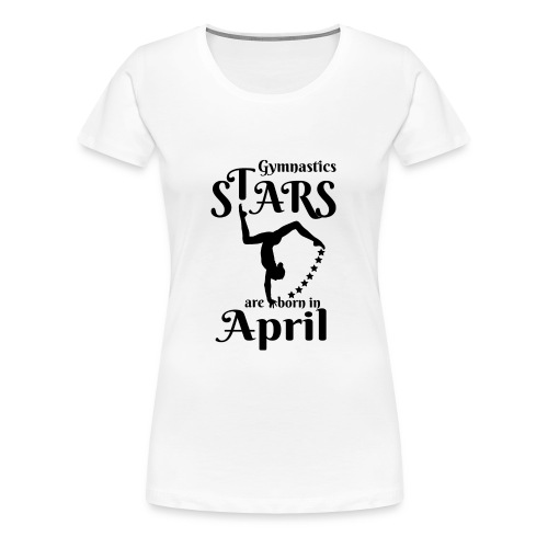 Gymnastics Stars Are Born in April - Women's Premium T-Shirt