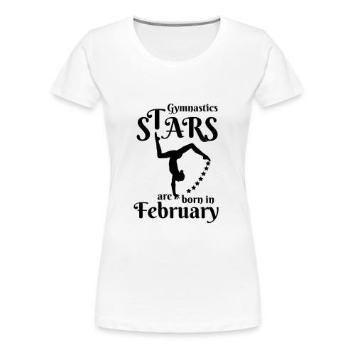 Gymnastics Stars Are Born in February - Women's Premium T-Shirt