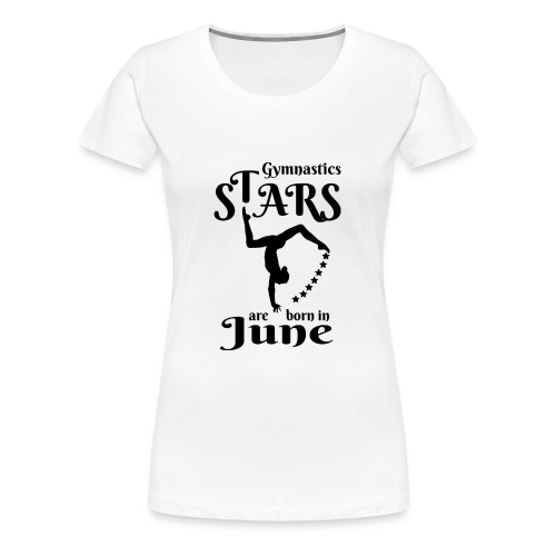 Gymnastics Stars Are Born in June - Women's Premium T-Shirt