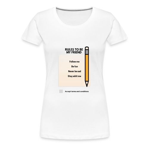 Rules To Be My Friends - Women's Premium T-Shirt
