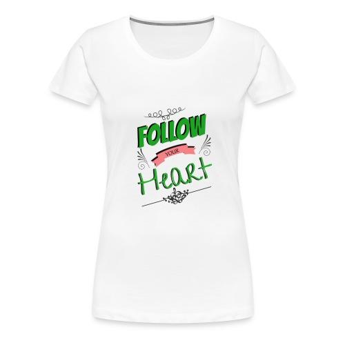 Follow Your Heart - Women's Premium T-Shirt