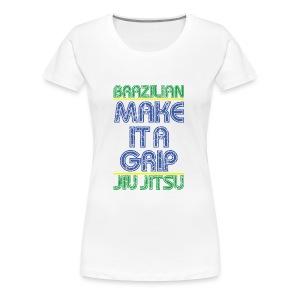 BJJ Make It A Grip Tee - Women's Premium T-Shirt