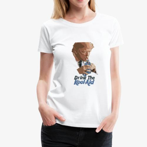 Trump - Drink The Kool-Aid! - Women's Premium T-Shirt