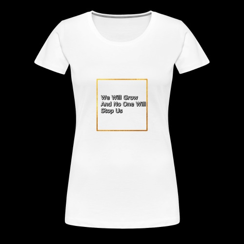 We Are Growing - Women's Premium T-Shirt
