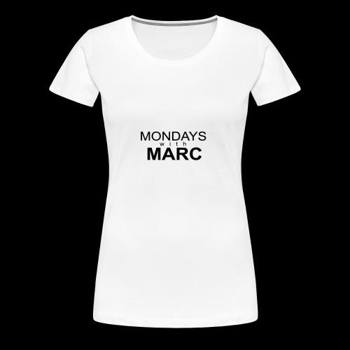 Mondays with Marc - Women's Premium T-Shirt