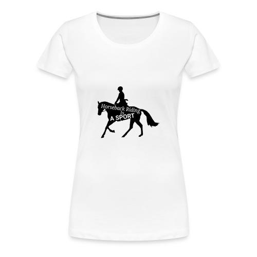 Horseback riding is a sport - Women's Premium T-Shirt