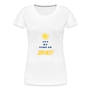My time to shine - Women's Premium T-Shirt