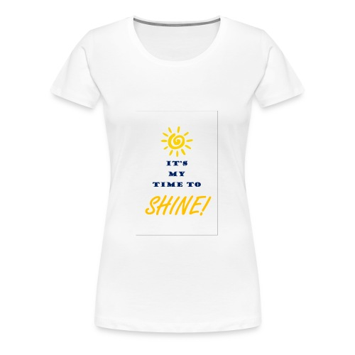 My time to shine - Women's Premium T-Shirt