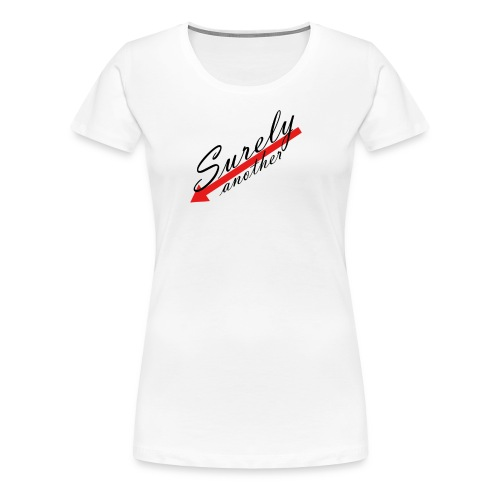 Surely - Women's Premium T-Shirt
