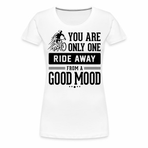 You are only one ride away from a good mood - Women's Premium T-Shirt