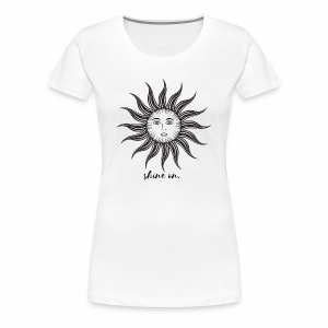 Shine on. - Women's Premium T-Shirt