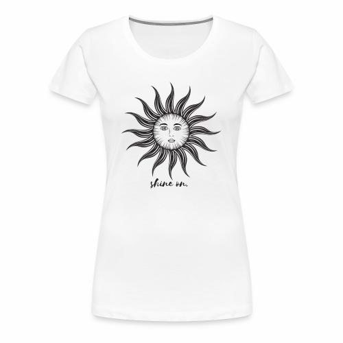 Shine on. - Women's Premium T-Shirt