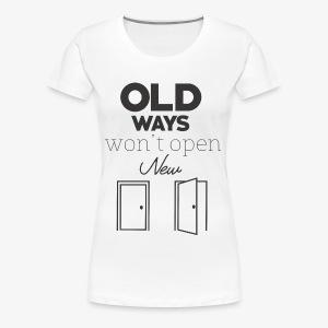Old Ways won't open new doors - Women's Premium T-Shirt