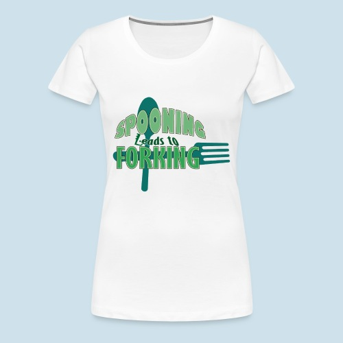 Spooning Leads to Forking in the Kitchen - Women's Premium T-Shirt