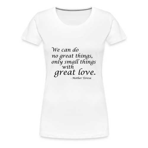 SmallThingsWithGreatLove quote - Women's Premium T-Shirt