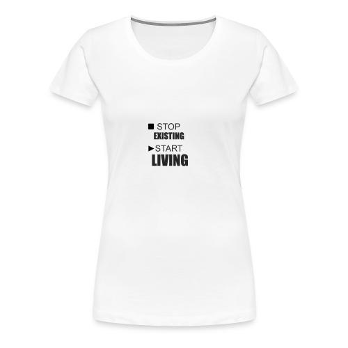 STOP EXISTING START LIVING - Women's Premium T-Shirt