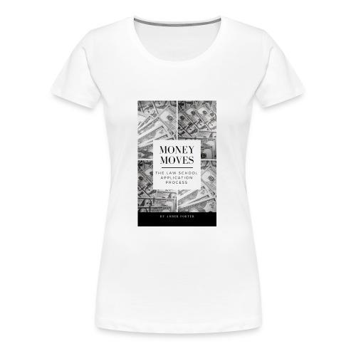 Money Moves 4 - Women's Premium T-Shirt