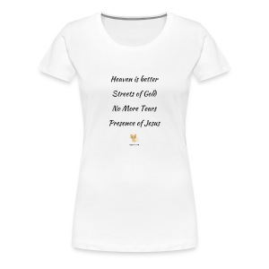 Heaven is better with the presence of Jesus - Women's Premium T-Shirt