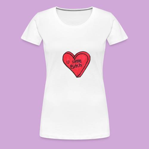 You Little B*tch - Women's Premium T-Shirt