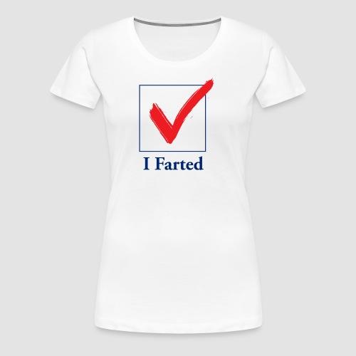 I Farted - Women's Premium T-Shirt